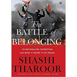 The Battle Of Belonging: On Nationalism, Patriotism, And What It Means To Be Indian - Hardcover