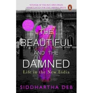 The Beautiful and the Damned - Life in the New India
