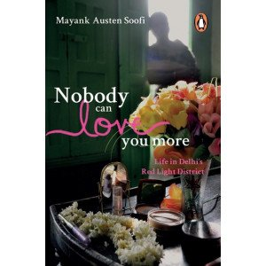 Nobody Can Love You More  - Life in Delhi's Red Light District  - Paperback