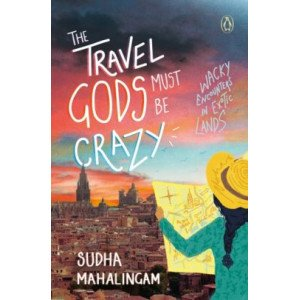 The Travel Gods Must Be Crazy - Wacky Encounters in Exotic Lands