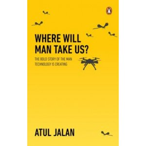 Where Will Man Take Us? - The Bold Story of the Human Technology is Creating