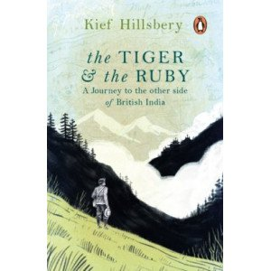 The Tiger & The Ruby - A Journey to the Other Side of British India