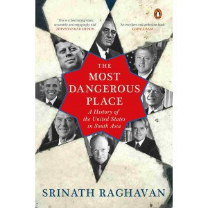 The Most Dangerous Place - A History of the United States in South Asia - Paperback