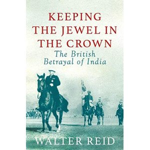 Keeping the Jewel in the Crown -The British Betrayal of India - Paperback