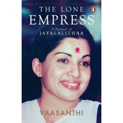 The Lone Empress - A Portrait of Jayalalithaa - Hardback