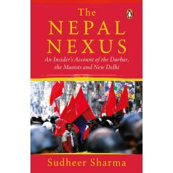 The Nepal Nexus - An Insider's Account of the Durbar, the Maoists, and New Delhi - Hardback