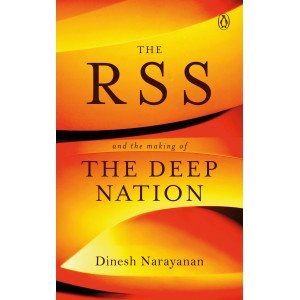 The RSS - And the Making of the  Deep Nation - Hardback