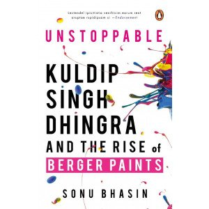 Unstoppable - Kuldip Singh Dhingra and the Rise of Berger Paints
