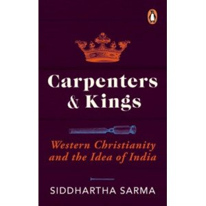 Carpenters & Kings - Western Christianiyt and the Idea of India