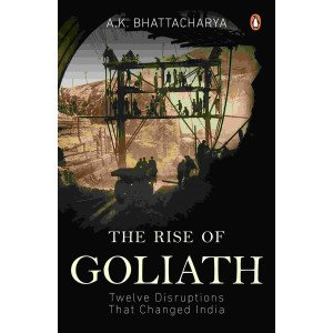 The Rise of Goliath - Twelve Disruptions that Changed India