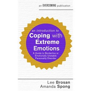 AN INTRODUCTION TO COPING WITH EXTREME EMOTIONS: A GUIDE TO BORDERLINE OR EMOTIONALLY UNSTABLE PERSO