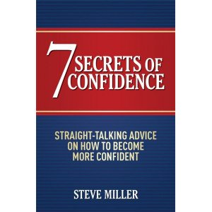 7 SECRETS OF CONFIDENCE :STRAIGHT-TALKING ADVICE ON HOW TO BECOME MORE CONFIDENT