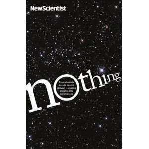 NOTHING: FROM ABSOLUTE ZERO TO COSMIC OBLIVION