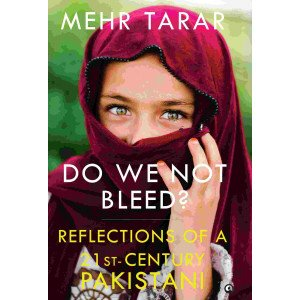 DO WE NOT BLEED? Reflections of a 21-st Century Pakistani\n