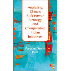 Analysing China's Soft Power Strategy and Comparative Indian Initiatives - Hardcover , English