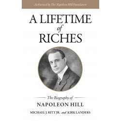 A LIFETIME OF RICHES ( The Biography of Napoleon Hill )
