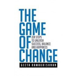 THE GAME OF CHANGE  Zen Steps To Unleash Success, Balance And Happiness