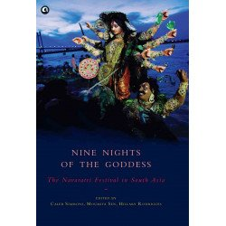 NINE NIGHTS OF THE GODDESS : The Navaratri Festival in South Asia