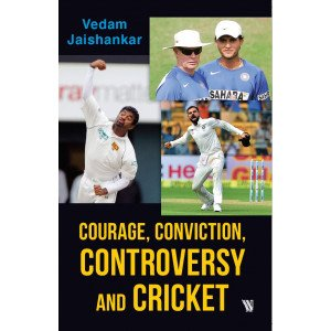 Courage, Conviction, Controversy and Cricket