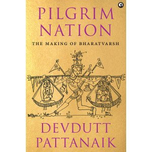 PILGRIM NATION : The Making of Bharatvarsh - Paperback