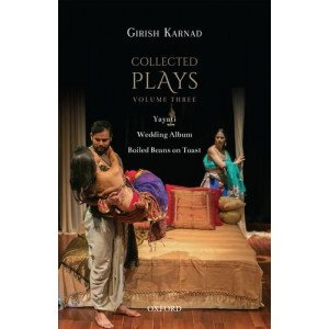 Collected Plays: Yayati, Wedding Album, and Boiled Beans on Toast - Vol. 3