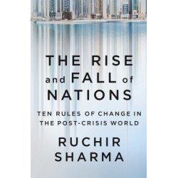 The Rise and Fall of Nations : Ten Rules of Change in the Post - Crisis World (English)