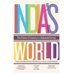 India\'s World: The Politics of Creativity in a Globalized Society