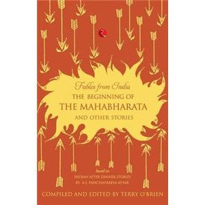 Fables From India: The Beginning Of The Mahabharata And Other Stories