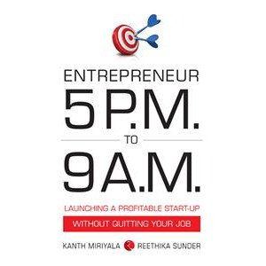 Entrepreneur 5 P.M. To 9 A.M.: Launching:  A Profitable Start-Up Without Quitting Your Job