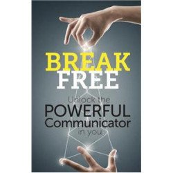 Break Free: Unlock the Powerful Communicator in You