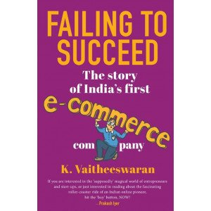 Failing to Succeed - The Story of India's First E-Commerce Company - Hardcover