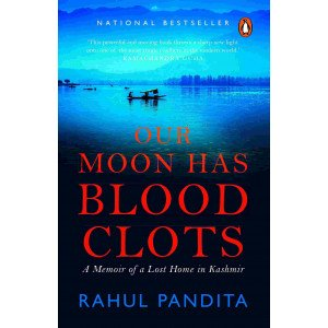 Our Moon Has Blood Clots - A Memoir of a Lost Home in Kashmir