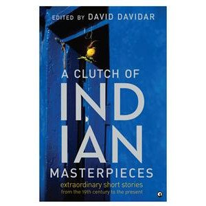 A Clutch Of Indian Masterpieces : Extraordinary Short Stories From The 19Th Century To The Present