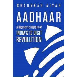 Aadhaar - A Biometric History of India's 12-Digit Revolution