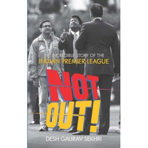 Not Out! The Incredible Story of the Indian Premier League