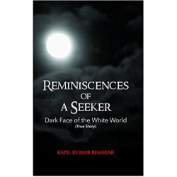 Reminiscences of A Seeker: Dark Face Of The White World (True Story)