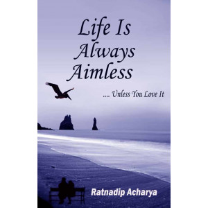 Life is always aimless