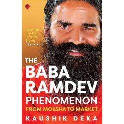THE BABA RAMDEV PHENOMENON - From Moksha to Market