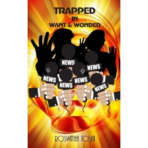 TRAPPED IN WANT AND WONDER A Novel
