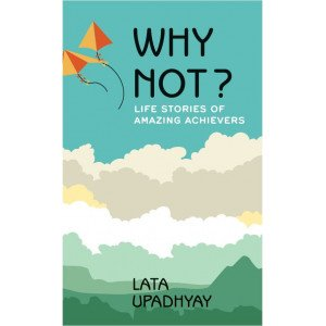 WHY NOT ?  - Life Stories Of Amazing Achievers