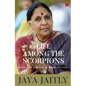 LIFE AMONG THE SCORPIONS - Memoirs of a Woman in Indian Politics