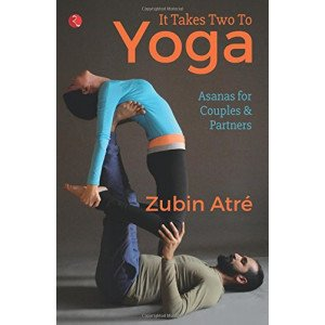 It Takes Two to Yoga: Asanas for Couples & Partners