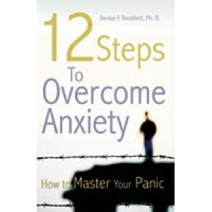 12 Steps To Overcome Anxiety: How To Master Your Panic