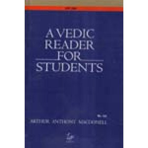 A Vedic Reader For Students Containing thirty hymns of the Rigveda in the original Samhita and Pada texts, with transliteration, translation, explanatory notes, introduction, vocabulary