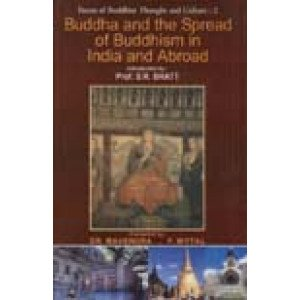 Buddha and the Spread of Buddhism in India and Abroad Facets of Buddhist Thought and Culture: Vol. 2