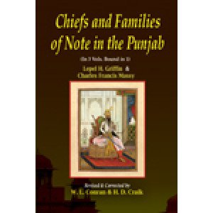 Chiefs and Families of Note in the Punjab A Revised Edition of `The Punjab Chiefs` and of `Chiefs and Families of Note in the Punjab (in 3 Vols. Bound in 1)