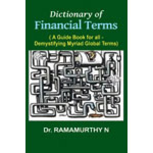 Dictionary of Financial Terms A Guide book for all-demystifying Myriad Global terms