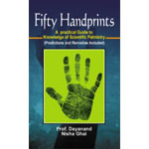 Fifty Handprints A practical Guide to Knowledge of Scientific Palmistry (Predictions and Remedies Included)