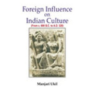 Foreign Influence on Indian Culture (From c. 600 B.C. to A.D. 320)