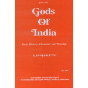 Gods of India Their History, Character and Worship